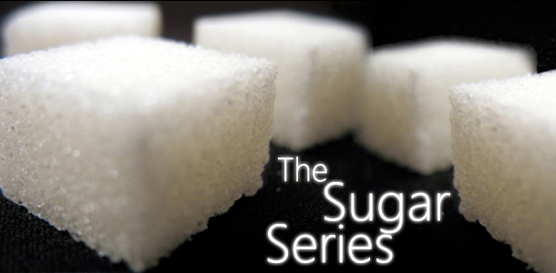 The Sugar Series – Part 1 The facts!