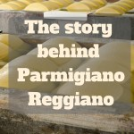 The story behind Parmigiano Reggiano